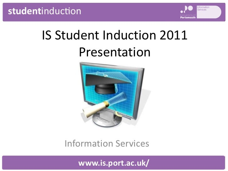 IS Student Induction 2011 Presentation <br />Information Services<br />www.is.port.ac.uk/<br />