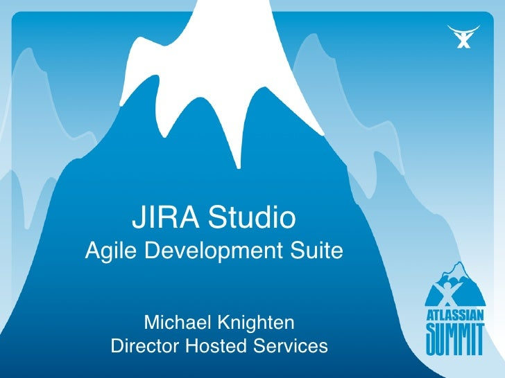 JIRA Studio Agile Development Suite        Michael Knighten   Director Hosted Services