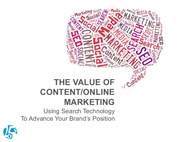 THE VALUE OF CONTENT/ONLINE MARKETING Using Search Technology To Advance Your Brand's Position