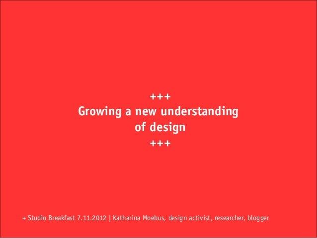 +++                   Growing a new understanding                             of design                                +++...