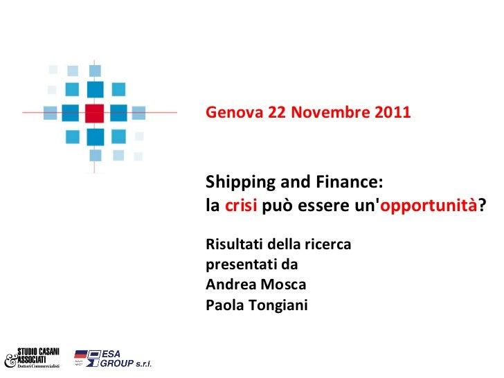 Genova 22 Novembre 2011 Shipping and Finance: la  crisi  può essere un' opportunità ? Risultati della ricerca  presentati ...