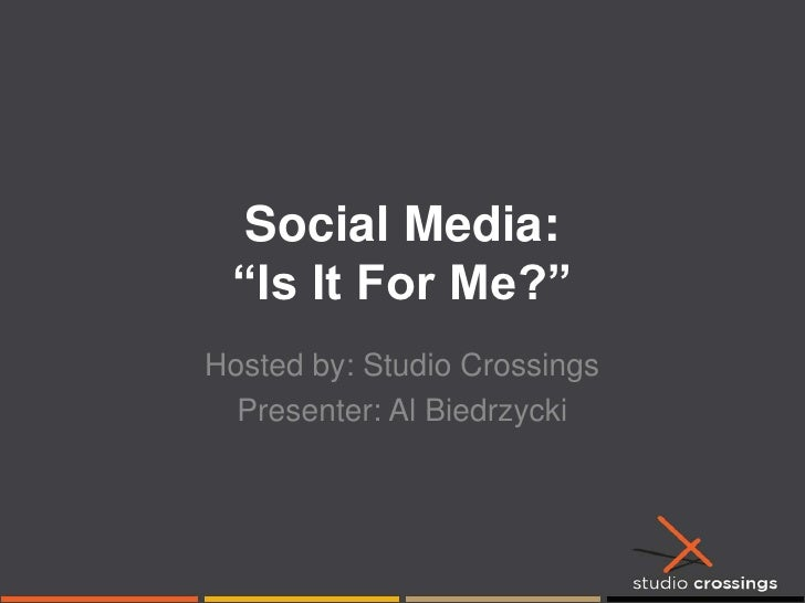 "Social Media: ""Is It For Me?""<br />Hosted by: Studio Crossings<br />Presenter: Al Biedrzycki<br />"