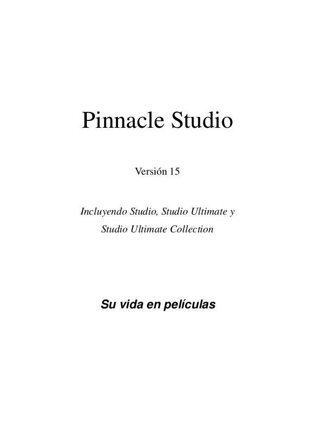 Pinnacle Studio            Versión 15Incluyendo Studio, Studio Ultimate y    Studio Ultimate Collection    Su vida en pelí...