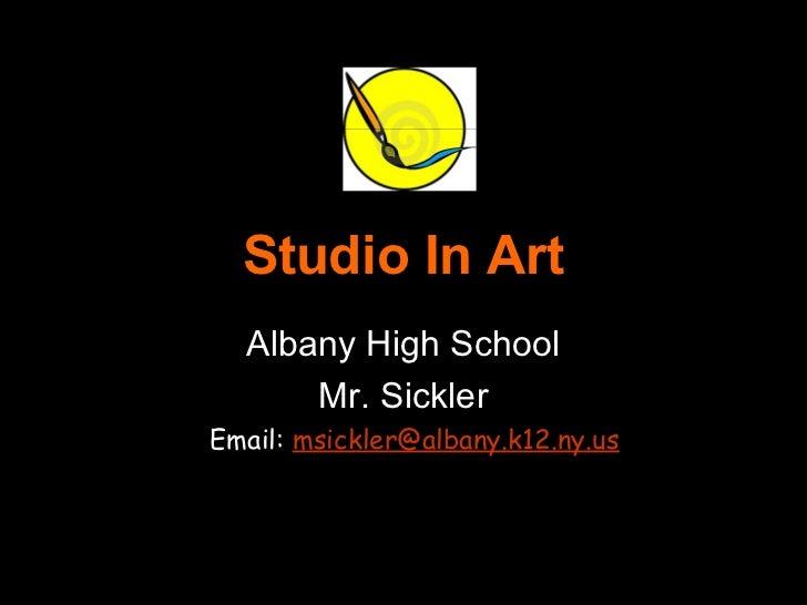 Studio In Art  Albany High School      Mr. SicklerEmail: msickler@albany.k12.ny.us