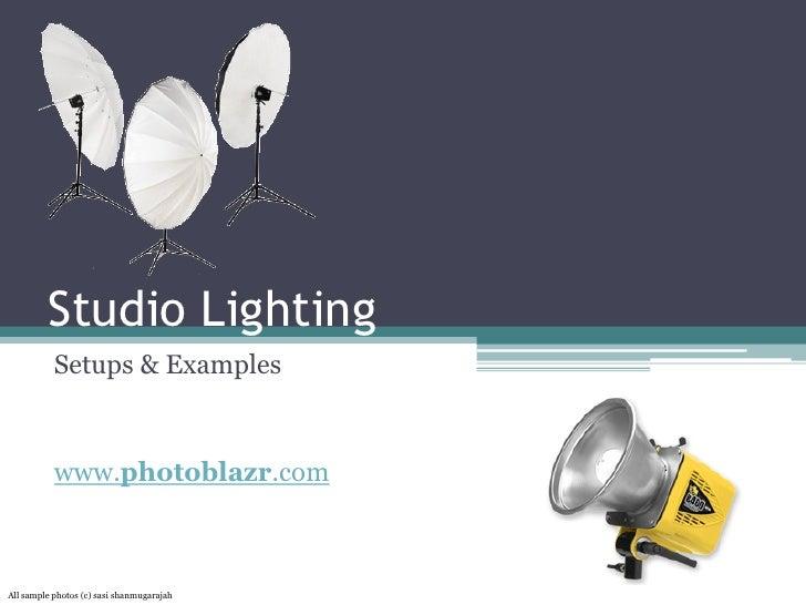 Studio Lighting            Setups & Examples              www.photoblazr.com    All sample photos (c) sasi shanmugarajah