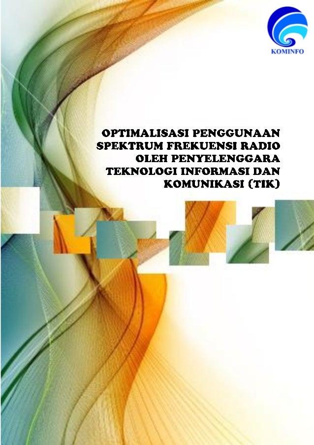 OPTIMALISASI PENGGUNAANSPEKTRUM FREKUENSIRADIO OLEHPENYELENGGARATEKNOLOGI INFORMASI DANKOMUNIKASI (TIK)
