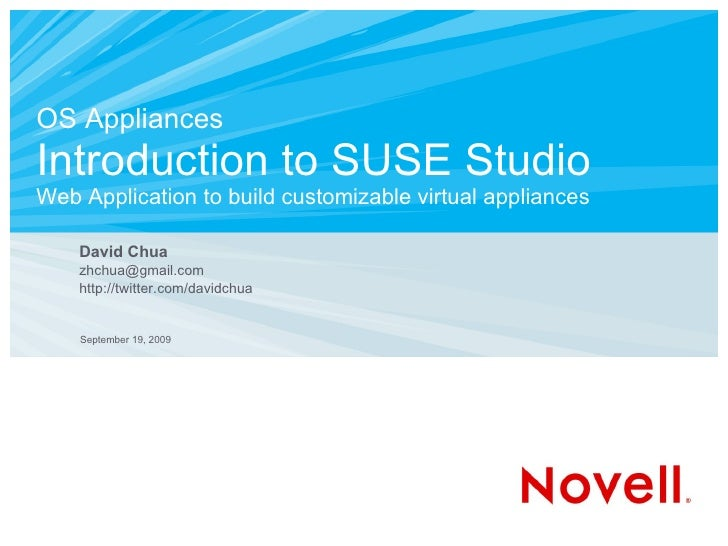 OS Appliances Introduction to SUSE Studio Web Application to build customizable virtual appliances      David Chua     zhc...