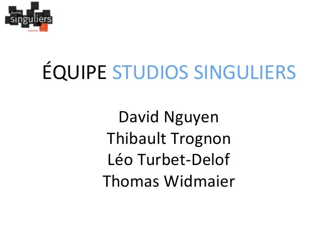 ÉQUIPE  STUDIOS  SINGULIERS      David  Nguyen   Thibault  Trognon   Léo  Turbet-‐Delof   Thomas  W...
