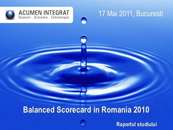 17 Mai 2011, BucurestiBalanced Scorecard in Romania 2010                          Raportul studiului