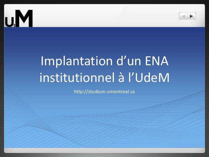 Implantation d'un ENA institutionnel à l'UdeM<br />http://studium.umontreal.ca<br />