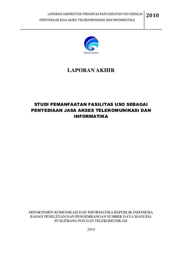 LAPORAN AKHIRSTUDI PEMANFAATAN FASILITAS USO SEBAGAIPENYEDIAAN JASA AKSES TELEKOMUNIKASI DAN INFORMATIKA 20102010LAPORAN A...