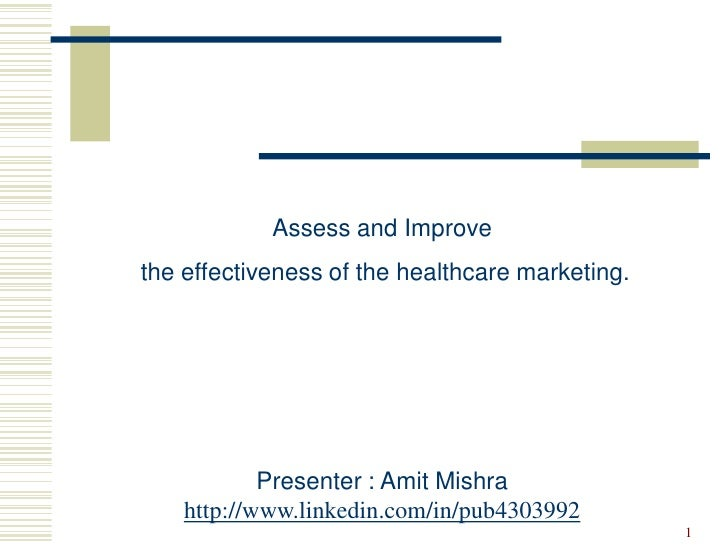 Assess and Improve the effectiveness of the healthcare marketing