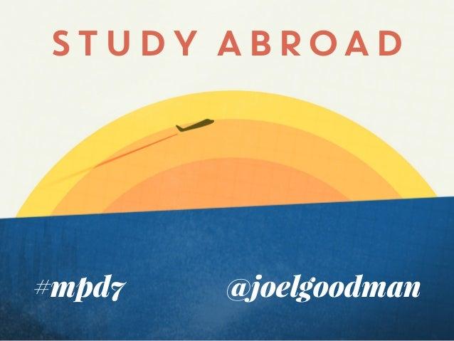 STUDY ABROAD  #mpd7  @joelgoodman