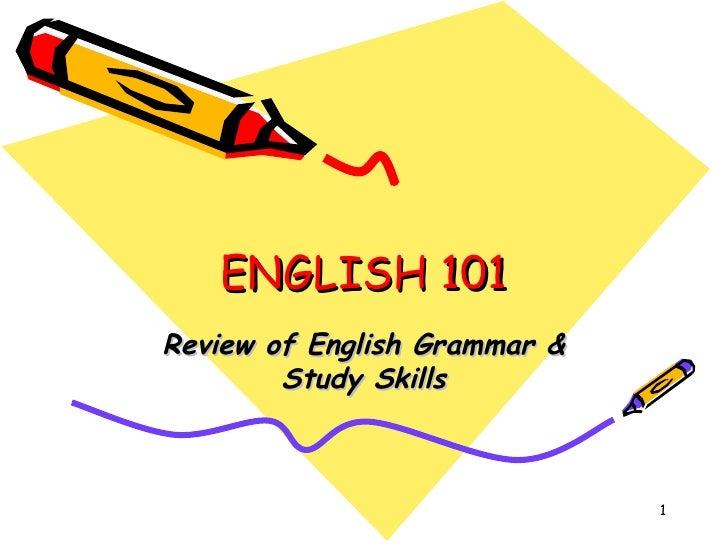 ENGLISH 101 Review of English Grammar & Study Skills