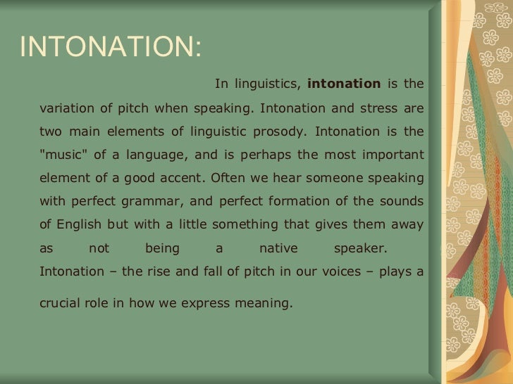 stress and intonation with language and linguistics english language essay 2015-03-23  when we listen to understand someone speaking to us, we understand as much from the way the voice goes up & down as we do from the actual.