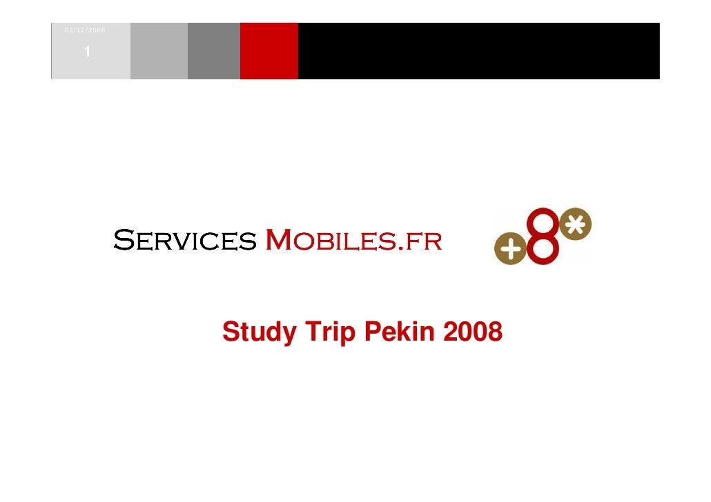 02/12/2008       1                  Services Mobiles.fr                     Study Trip Pekin 2008