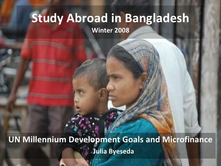 Study Abroad in Bangladesh                    Winter 2008     UN Millennium Development Goals and Microfinance            ...