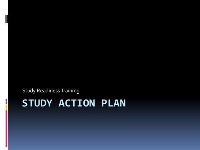 Study Readiness TrainingSTUDY ACTION PLAN