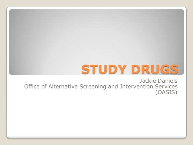 STUDY DRUGS                                           Jackie DanielsOffice of Alternative Screening and Intervention Servi...