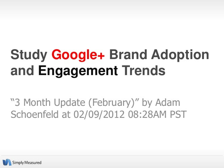 """Study Google+ Brand Adoptionand Engagement Trends""""3 Month Update (February)"""" by AdamSchoenfeld at 02/09/2012 08:28AM PST"""