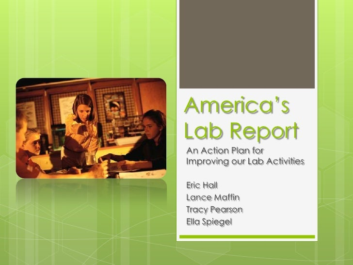 America's Lab Report<br />An Action Plan for Improving our Lab Activities<br />Eric Hall<br />Lance Maffin<br />Tracy Pear...