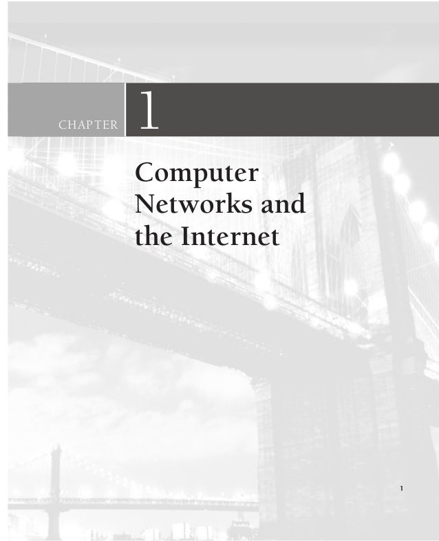 CHAPTER 1 Computer Networks and the Internet 1 CH01-02_p1-30 6/15/06 4:34 PM Page 1
