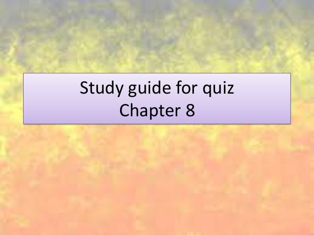 Study guide for quiz ch 8
