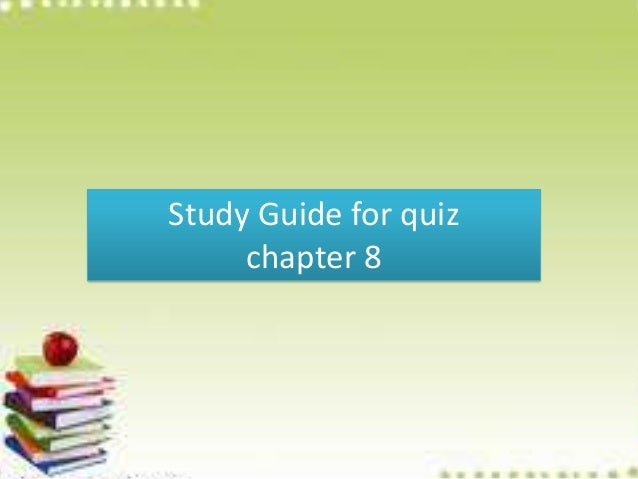 Study guide for quiz chapter 8