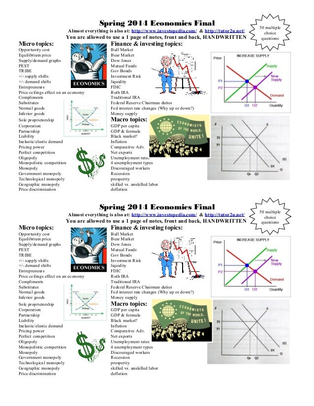 Spring 2014 Economics Final Almost everything is also at: http://www.investopedia.com/ & http://tutor2u.net/ You are allow...