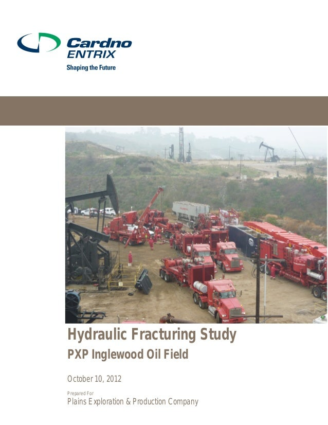 Hydraulic Fracturing StudyPXP Inglewood Oil FieldOctober 10, 2012Prepared ForPlains Exploration & Production Company