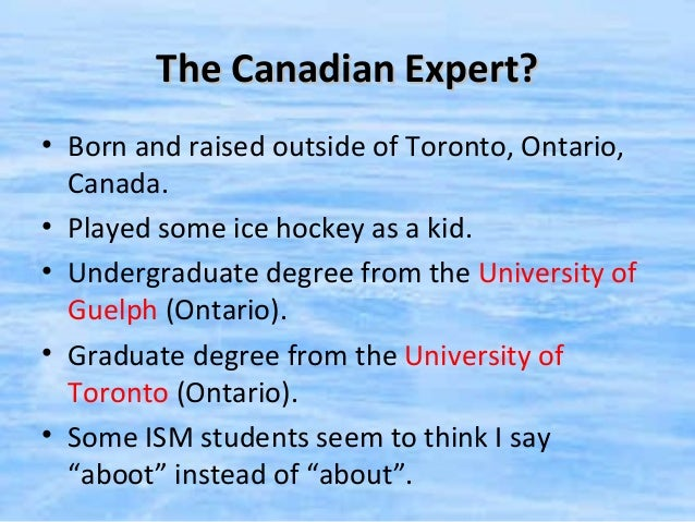 The Canadian Expert?• Born and raised outside of Toronto, Ontario,  Canada.• Played some ice hockey as a kid.• Undergradua...