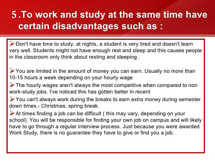 the advantage of working while studying Students working while studying d students working while studying introduction 1 1 introduction nases (national association of student employment benefits to student work experience which employers have identified including their availability, attitude, skills.