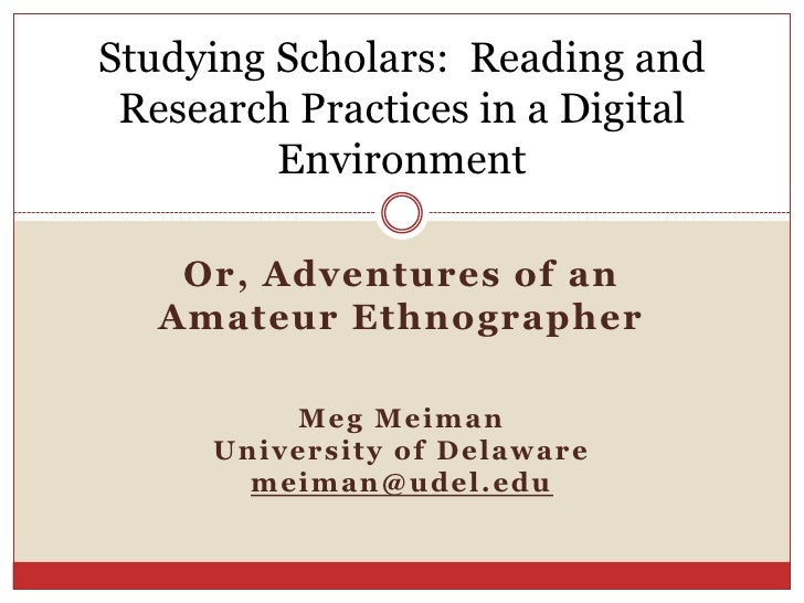 Studying Scholars: Reading and Research Practices in a Digital         Environment    Or, Adventures of an   Amateur Ethno...