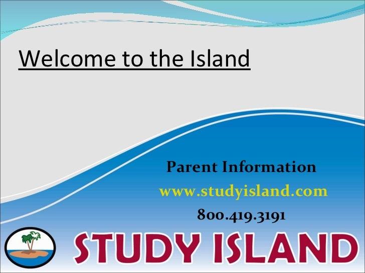 Welcome to the Island <ul><li>Parent Information  </li></ul><ul><li>www.studyisland.com </li></ul><ul><li>800.419.3191  </...
