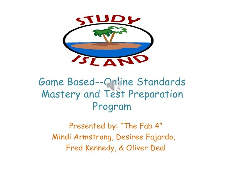 "Game Based--Online StandardsMastery and Test Preparation          Program      Presented by: ""The Fab 4""  Mindi Armstrong,..."
