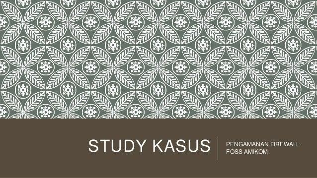 STUDY KASUS  PENGAMANAN FIREWALL FOSS AMIKOM