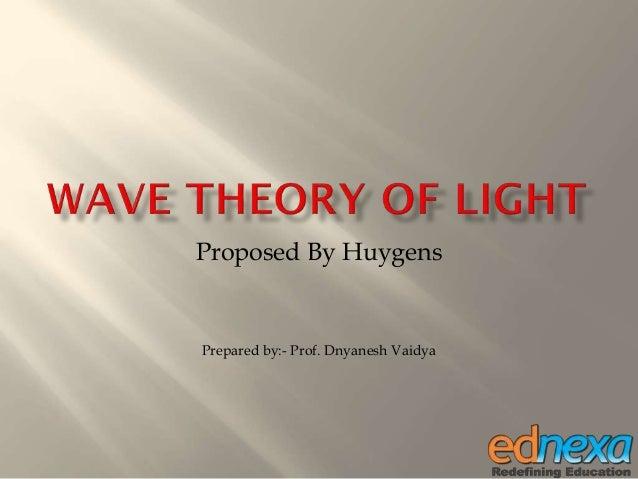 Proposed By Huygens Prepared by:- Prof. Dnyanesh Vaidya