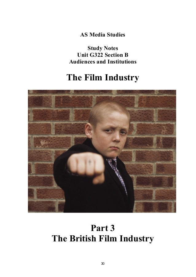 AS Media Studies Study Notes Unit G322 Section B Audiences and Institutions The Film Industry Part 3 The British Film Indu...