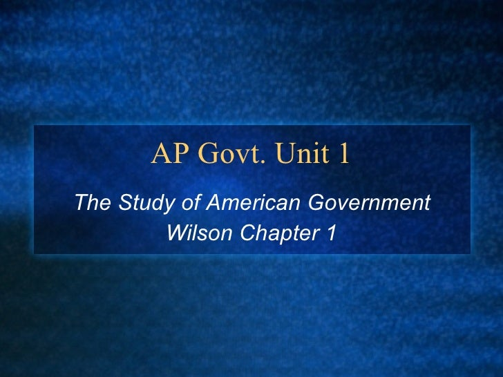 AP Govt. Unit 1 The Study of American Government Wilson Chapter 1