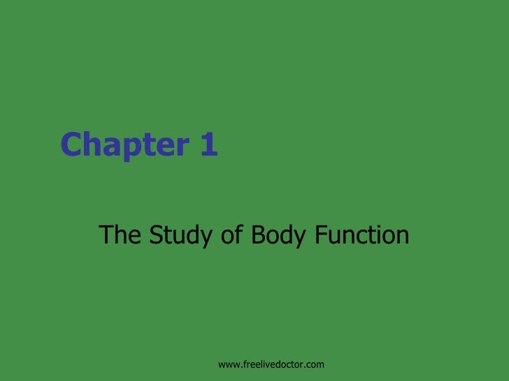Chapter 1 The Study of Body Function www.freelivedoctor.com
