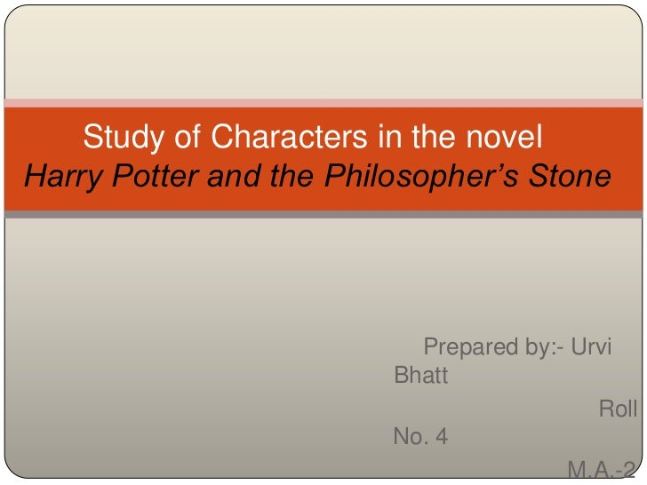 Study of Characters in the novelHarry Potter and the Philosopher's Stone                           Prepared by:- Urvi     ...