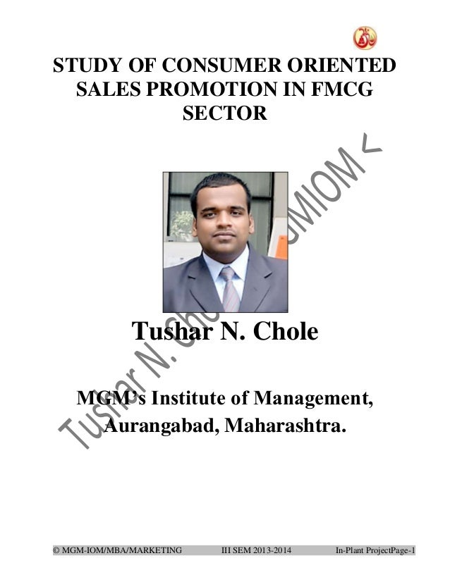 STUDY OF CONSUMER ORIENTED SALES PROMOTION IN FMCG SECTOR  Tushar N. Chole MGM's Institute of Management, Aurangabad, Maha...