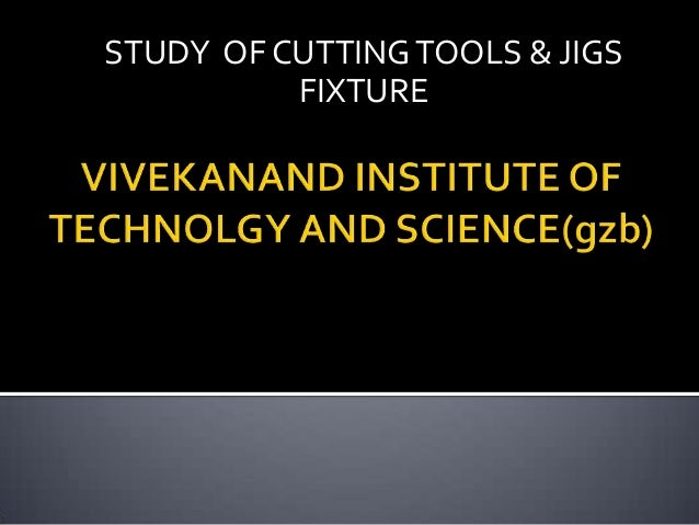 Study of cutting tools & jig fixture