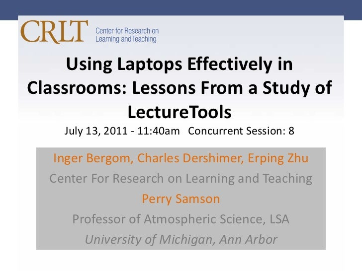 Using Laptops Effectively in Classrooms: Lessons From a Study of LectureToolsJuly 13, 2011 - 11:40am   Concurrent Session:...