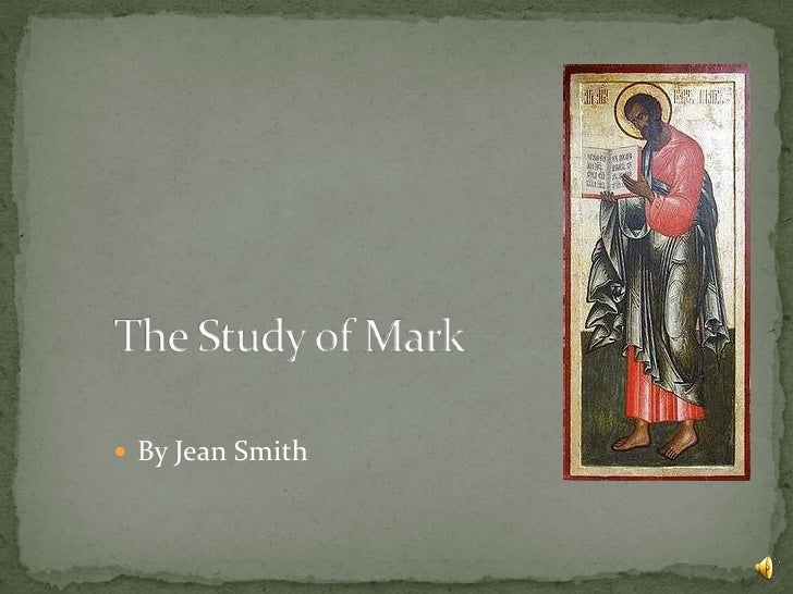 The Study of Mark<br />By Jean Smith<br />