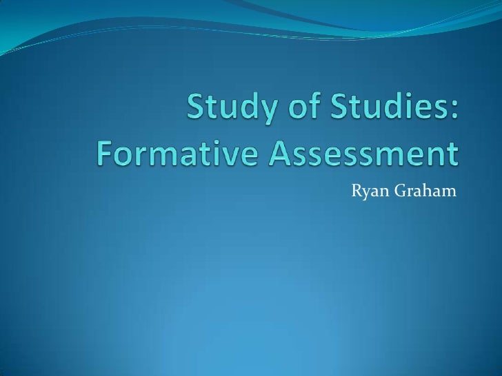 Study of Studies: Formative Assessment<br />Ryan Graham<br />