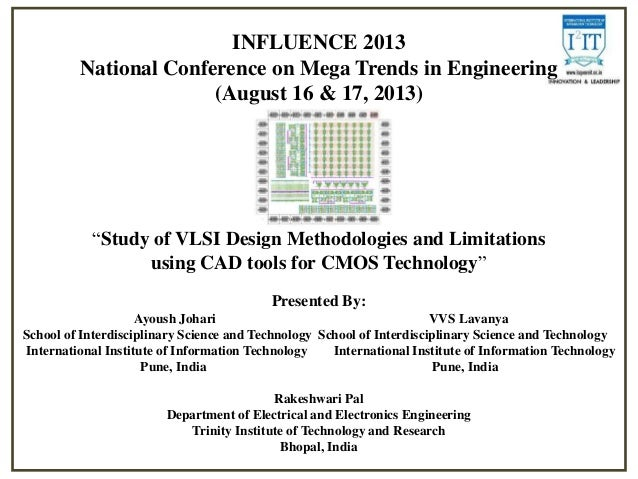 Study of vlsi design methodologies and limitations using cad tools for cmos technology presentation