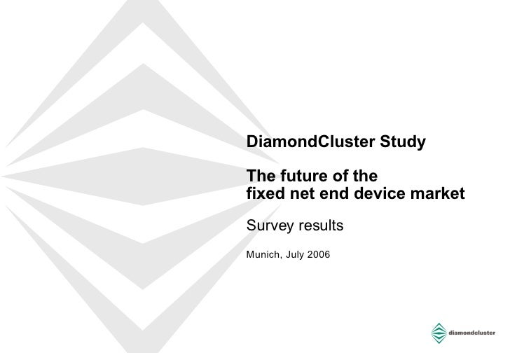 DiamondCluster Study The future of the  fixed net end device market  Survey results  Munich, July 2006