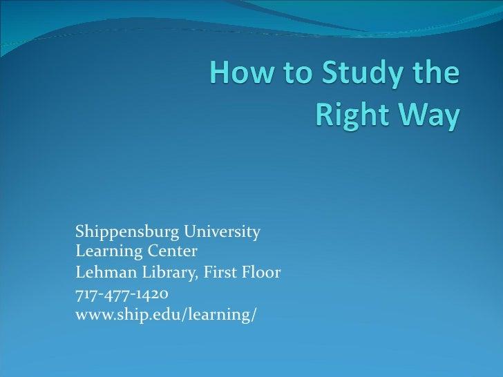 Shippensburg University Learning Center  Lehman Library, First Floor 717-477-1420 www.ship.edu/learning/