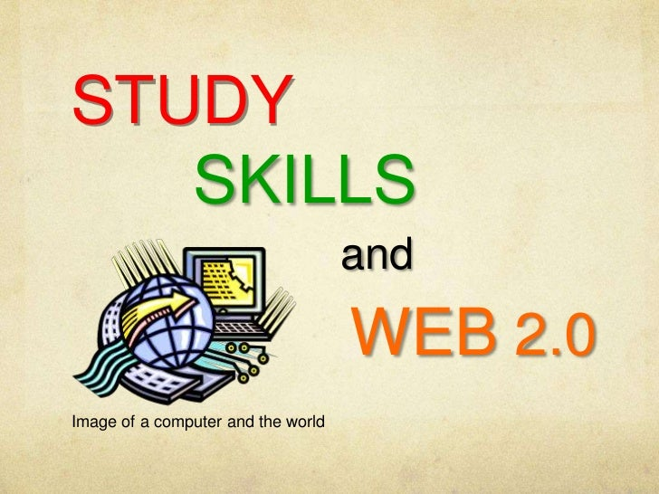 STUDY<br />SKILLS<br />and<br />WEB 2.0<br />Image of a computer and the world<br />